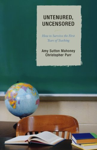Untenured, Uncensored: How to Survive the First Years of Teaching
