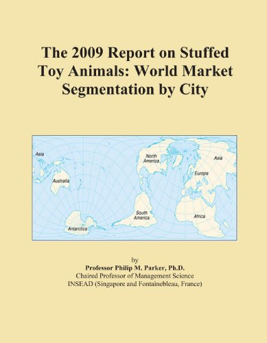 The 2009 Report on Stuffed Toy Animals: World Market Segmentation by City