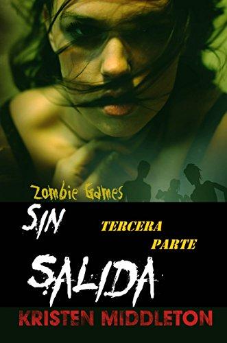 Kristen Middleton - Zombie Games (Sin Salida) Tercera Parte. (Spanish Edition)