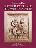 img - for MacK Sutter: Easy-To-Do Flower Patterns for Woodcarvers (Paperback); 1990 Edition book / textbook / text book
