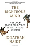 The Righteous Mind: Why Good People Are Divided by Politics and Religion (Vintage) by Jonathan Haidt