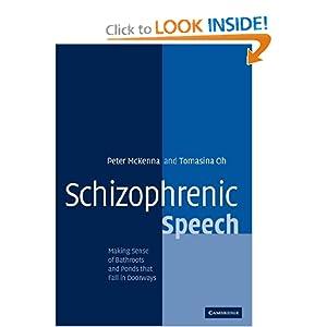 Schizophrenic Speech: Making Sense of Bathroots and Ponds that Fall in Doorways Peter J. Mckenna, Tomasina M. Oh