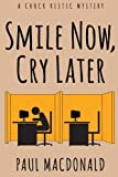 img - for Smile Now, Cry Later (Chuck Restic Mystery) (Volume 1) book / textbook / text book