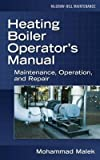 img - for Mohammad A. Malek: Heating Boiler Operator S Manual : Maintenance, Operation, and Repair: Maintenance, Operation, and Repair (Hardcover); 2007 Edition book / textbook / text book