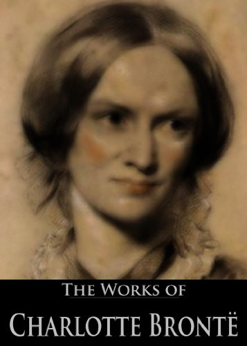 Charlotte Brontë - The Works of Charlotte Brontë: Life of Charlotte Brontë, Jane Eyre, Poems by Currer Bell, Shirley, The Professor, Villette (6 Books With Active Table of Contents)