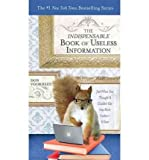 img - for The Indispensable Book of Useless Information: Just When You Thought It Couldn't Get Any More Useless--It Does (Paperback) - Common book / textbook / text book