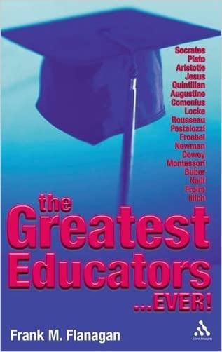 The Greatest Educators Ever written by Frank M. Flanagan