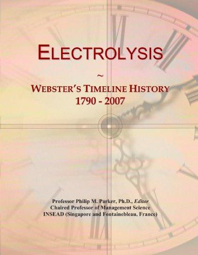 Electrolysis: Webster's Timeline History, 1790 - 2007 PDF