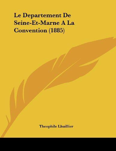 Le Departement de Seine-Et-Marne a la Convention (1885)