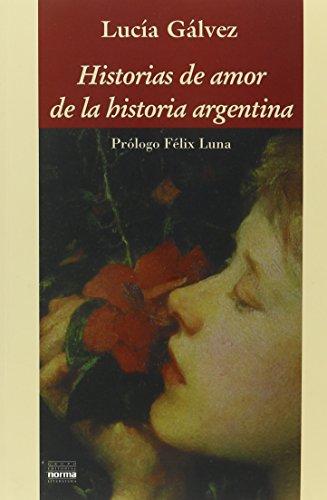 Historias de Amor de la Historia Argentina (Coleccion Biografias y Documentos) (Spanish Edition), by Lucia Galvez
