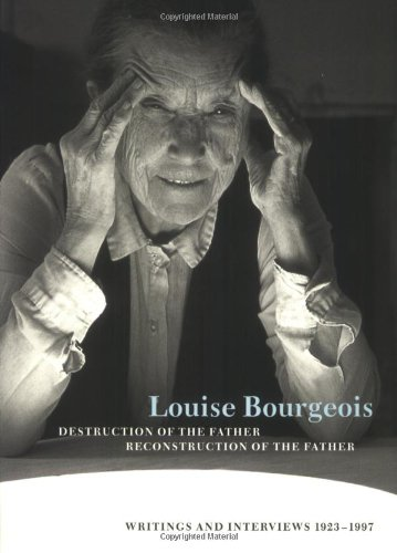 Louise Bourgeois Destruction of the Father / Reconstruction of the Father: Writings and Interviews, 1923-1997