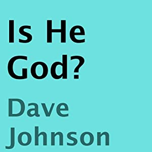 Is He God? | [Dave Johnson]