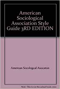 american sociological association style Sociology: asa style guide 4th edition the american sociological association style guide is intended for authors who are preparing manuscripts for publication in.