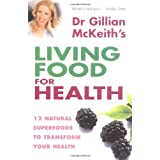 Gillian Mckeith's Living Food For Health: 12 natural superfoods to transform your healthby Dr Gillian McKeith