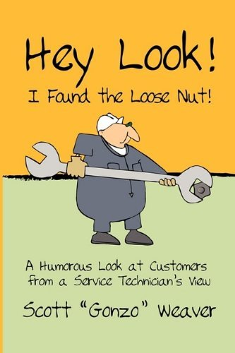 Hey Look! I Found the Loose Nut! by Scott Gonzo Weaver (2009-09-09)