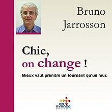 Chic, on Change : Mieux vaut prendre un tournant qu'un mur | Livre audio Auteur(s) : Bruno Jarrosson Narrateur(s) : Bruno Jarrosson
