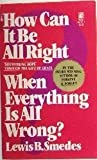 How Can It Be All Right When Everything Is All Wrong?: Discovering Hope Through The Gift of Grace (067160712X) by Lewis B. Smedes