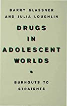 Drugs in Adolescent Worlds: Burnouts to Straights