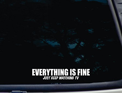 "Everything Is Fine Just Keep Watching Tv - 8"" X 1 1/2"" Die Cut Vinyl Decal For Windows, Cars, Trucks, Tool Boxes, Virtually Any Hard, Smooth Surface"