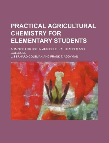 Practical agricultural chemistry for elementary students; adapted for use in agricultural classes and colleges