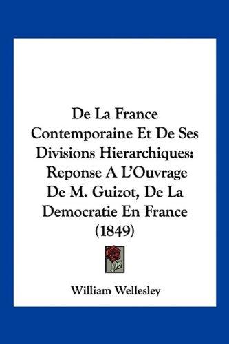 de La France Contemporaine Et de Ses Divisions Hierarchiques: Reponse A L'Ouvrage de M. Guizot, de La Democratie En France (1849)