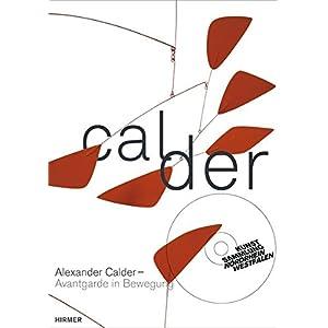 Alexander Calder. Avantgarde in Bewegung: Katalog zur Ausstellung Düsseldorf / Kunstsammlung Nordrhein-Westfalen vom 7.9.2013 - 12.1.2014