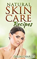 Natural Skin Care Recipes: A Great Collection Of All-Natural Skin Care  Solutions And Recipes. (English Edition)