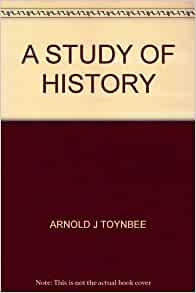 A Study Of History : Arnold Toynbee : Free Download ...