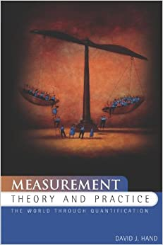 Measurement Theory and Practice: The World Through Quantification (Kendall's Library of Statistics)
