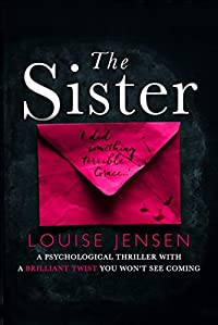 The Sister: A Psychological Thriller With A Brilliant Twist You Won't See Coming by Louise Jensen ebook deal