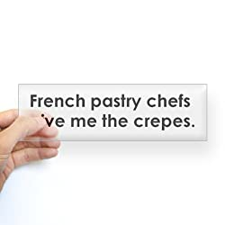 CafePress French pastry chefs give me crepes Bumper Sticker Sticker Bumper - Standard Clear by CafePress