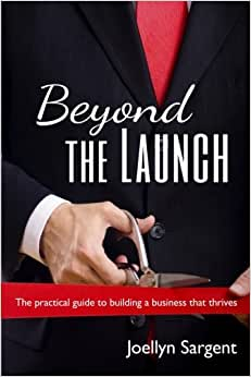 Beyond The Launch: The Practical Guide To Building A Business That Thrives
