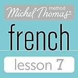 Michel Thomas Beginner French Lesson 7 (Unabridged)
