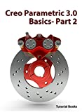Creo Parametric 3.0 Basics - Part 2 (Basic Features, Holes and Placed Features, Patterned Geometry) (English Edition)