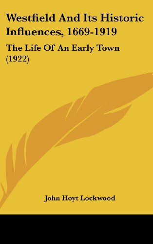 Westfield and Its Historic Influences, 1669-1919: The Life of an Early Town (1922)