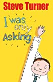 I Was Only Asking (0745948227) by Turner, Steve
