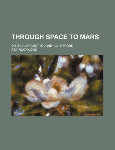 Through space to Mars; or, The longest journey on record