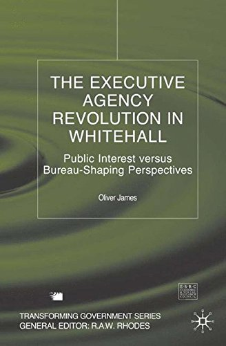 The Executive Agency Revolution in Whitehall: Public Interest versus Bureau-Shaping Perspectives (Transforming Governmen