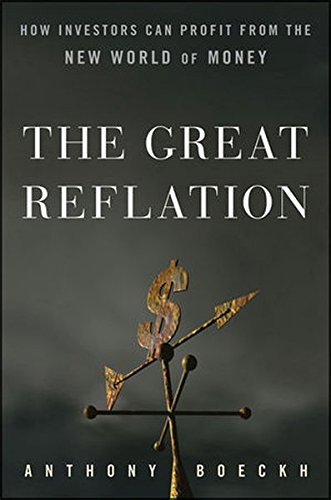 The Great Reflation: How Investors Can Profit From the New World of Money, by J. Anthony Boeckh