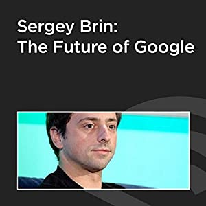 Sergey Brin: The Future of Google Speech