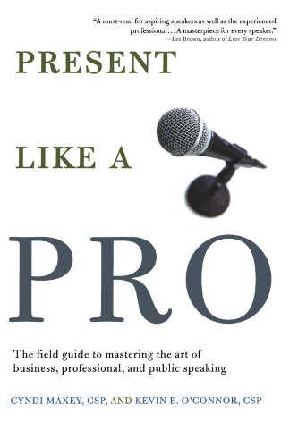 Present Like a Pro: The Field Guide to Mastering the Art...