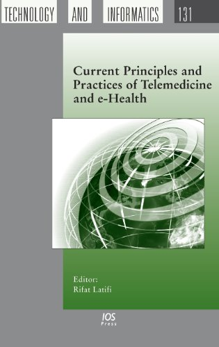 Current Principles And Practices Of Telemedicine And E-Health: Volume 131 Studies In Health Technology And Informatics