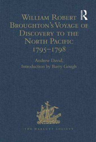 William Robert Broughton's Voyage of Discovery to the North Pacific 1795-1798 (Hakluyt Society)