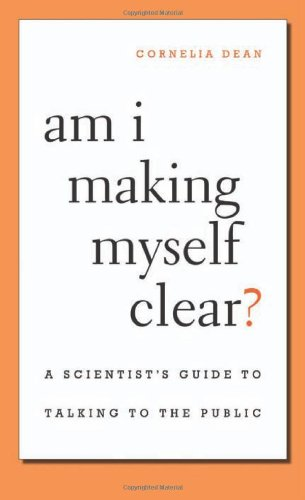 Am I Making Myself Clear?: A Scientist's Guide to Talking...