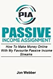 Passive Income: Assignment - How To Make Money Online With My Favourite Passive Income Streams (FREE Guide, Kindle Publishing, Affiliate Marketing, Stock Trading)