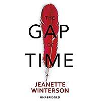 The Gap of Time: The Winter's Tale Retold (Hogarth Shakespeare) Hörbuch von Jeanette Winterson Gesprochen von: Ben Onwukwe, Mark Bazeley, Penelope Rawlins