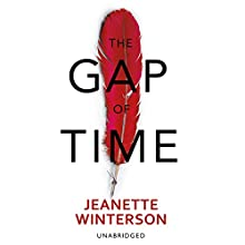 The Gap of Time: The Winter's Tale Retold (Hogarth Shakespeare) (       UNABRIDGED) by Jeanette Winterson Narrated by Ben Onwukwe, Mark Bazeley, Penelope Rawlins