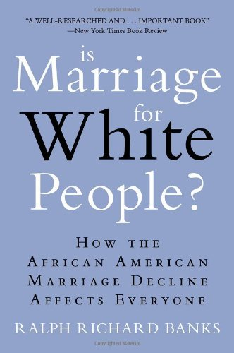 Is Marriage for White People?: How the African American Marriage Decline Affects Everyone: Ralph Richard Banks: 9780452297531: Amazon.com: Books