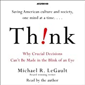 Think!: Why Crucial Decisions Can't Be Made in the Blink of an Eye | [Michael R. LeGault]