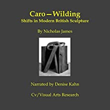 Caro-Wilding: Shifts in Modern British Sculpture | Livre audio Auteur(s) : Nicholas James Narrateur(s) : Denise Kahn